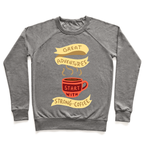 Great Adventures & Strong Coffee Pullover