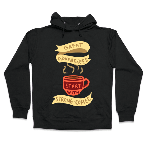 Great Adventures & Strong Coffee Hooded Sweatshirt