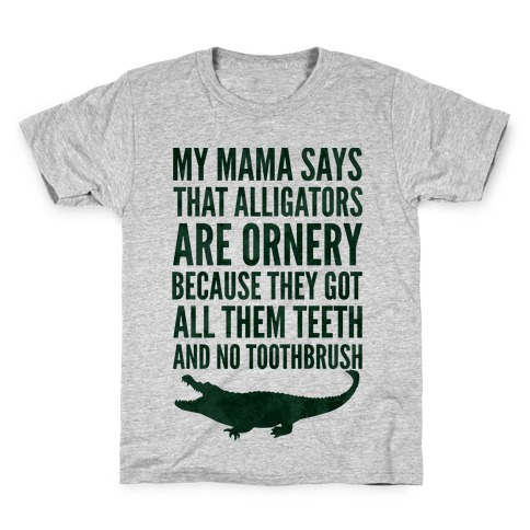 My Mama Says That Alligators Are Ornery Kids T-Shirt