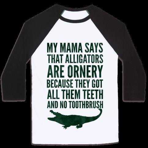 My Mama Says That Alligators Are Ornery Baseball Tee