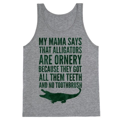 My Mama Says That Alligators Are Ornery Tank Top