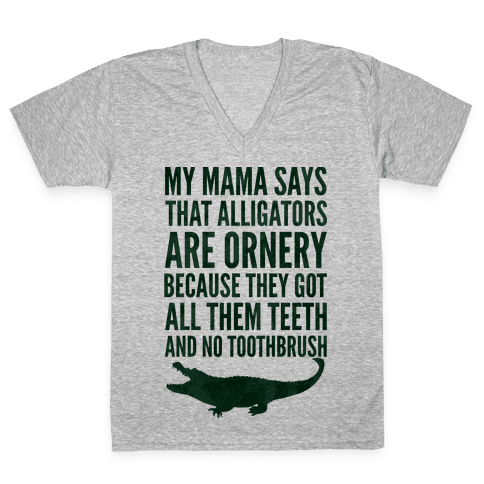 My Mama Says That Alligators Are Ornery V-Neck Tee Shirt