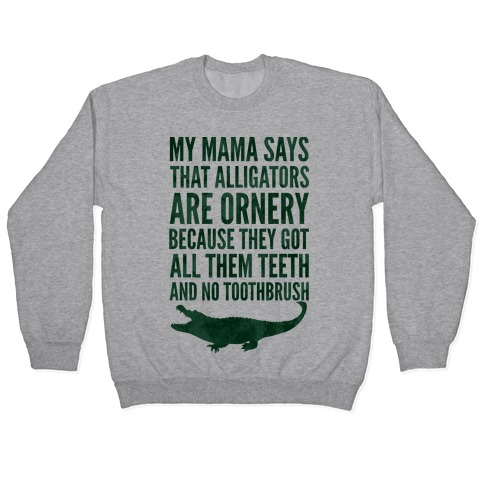 My Mama Says That Alligators Are Ornery Pullover