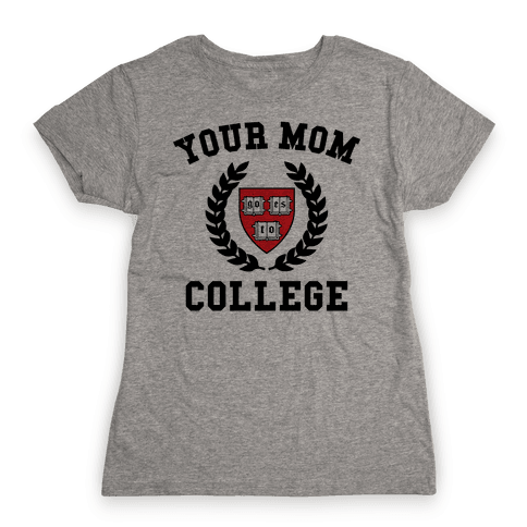 Your Mom Goes To College Womens T-Shirt