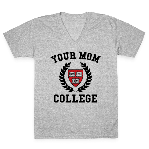 Your Mom Goes To College V-Neck Tee Shirt