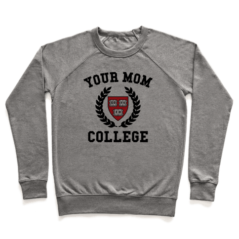 Your Mom Goes To College Pullover