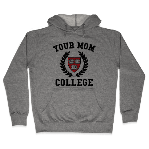 Your Mom Goes To College Hooded Sweatshirt