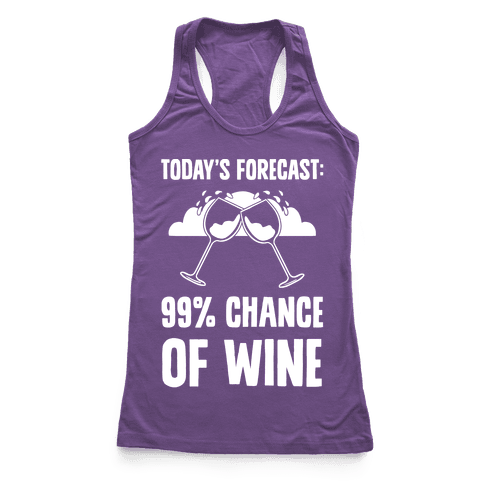 Today's Forecast: 99% Chance Of Wine Racerback Tank Top