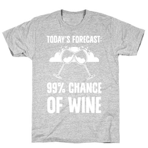 Today's Forecast: 99% Chance Of Wine Mens T-Shirt