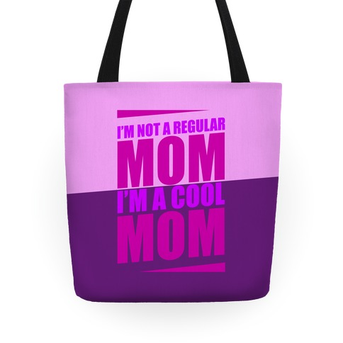 I'm Not A Regular Mom, I'm A Cool Mom Tote