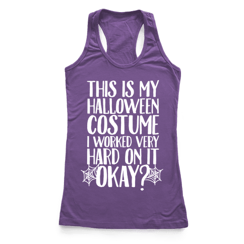 This is My Halloween Costume I Worked Very Hard on it, Okay? Racerback Tank Top