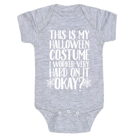 This is My Halloween Costume I Worked Very Hard on it, Okay? Baby Onesy