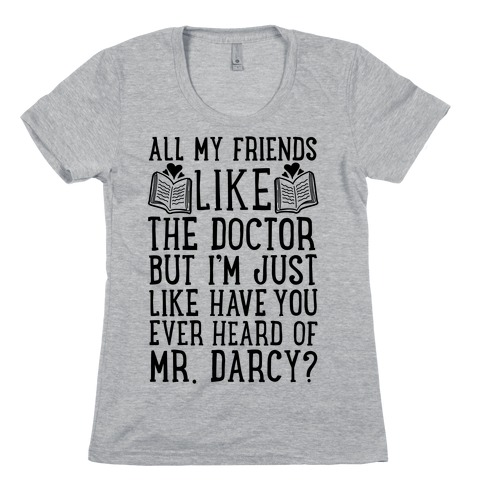 Have You Ever Heard of Mr. Darcy? Womens T-Shirt