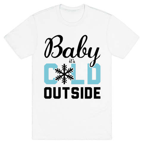 Baby, it's Cold Outside.  Mens T-Shirt
