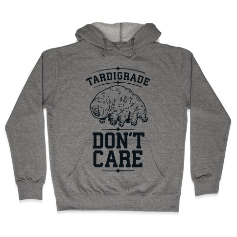 Tardigrade Don't Care Hooded Sweatshirt