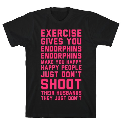 Exercise Gives You Endorphins Mens/Unisex T-Shirt