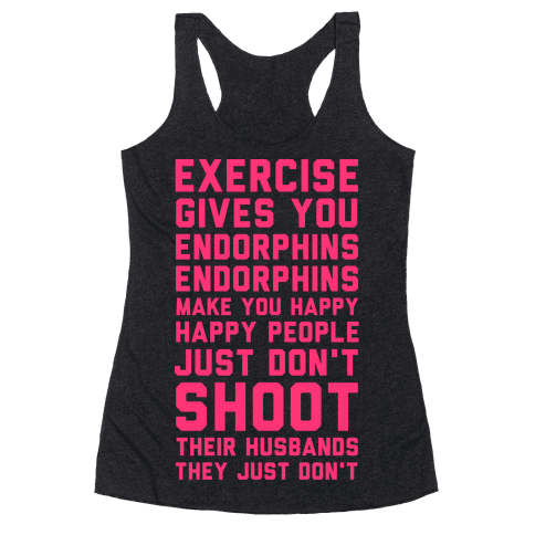 Exercise Gives You Endorphins Racerback Tank Top