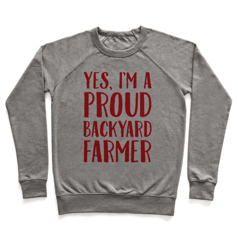 Yes I'm A Proud Backyard Farmer Pullover
