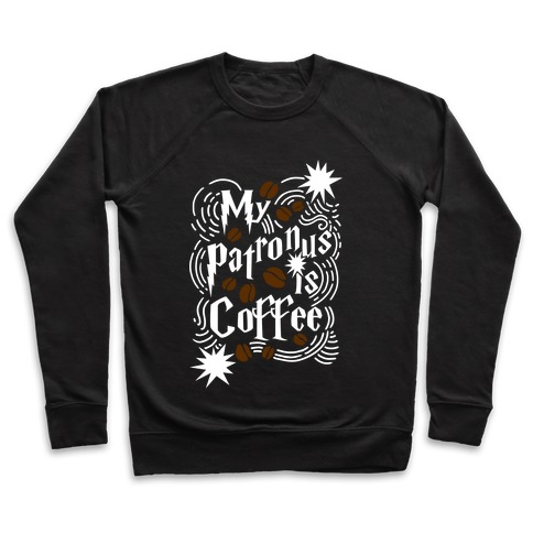 My Patronus Is Coffee Pullover