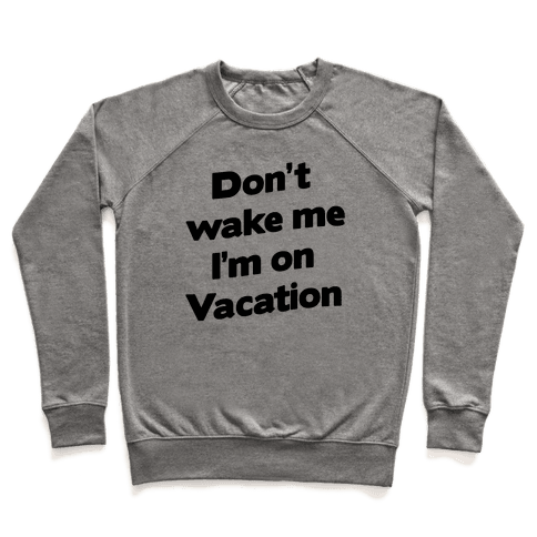 Don't Wake Me I'm On Vacation Pullover