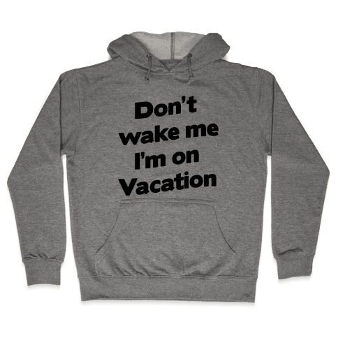 Don't Wake Me I'm On Vacation Hooded Sweatshirt