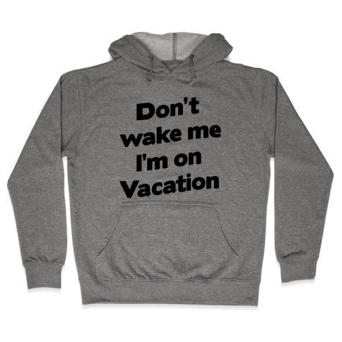 Don't Wake Me I'm On Vacation Hooded Sweatshirt