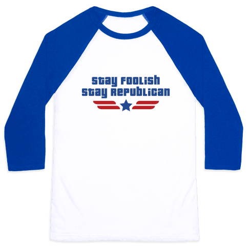 Stay Foolish Republicans Baseball Tee