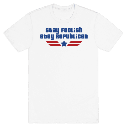 Stay Foolish Republicans Mens T-Shirt