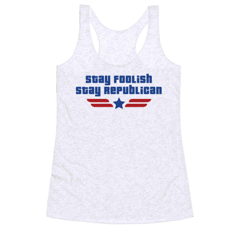 Stay Foolish Republicans Racerback Tank Top