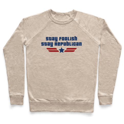 Stay Foolish Republicans Pullover