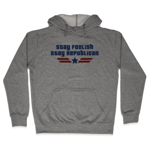 Stay Foolish Republicans Hooded Sweatshirt