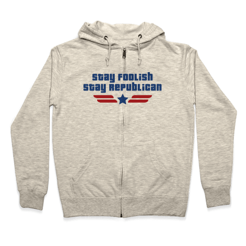 Stay Foolish Republicans Zip Hoodie