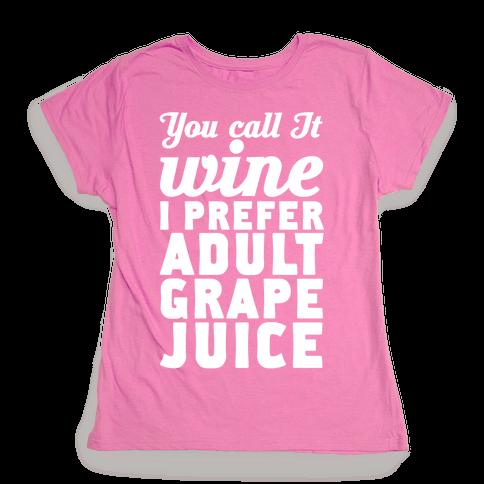 You Call It Wine I Prefer Adult Grape Juice Womens T-Shirt