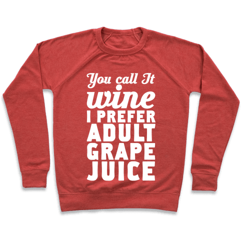 You Call It Wine I Prefer Adult Grape Juice Pullover
