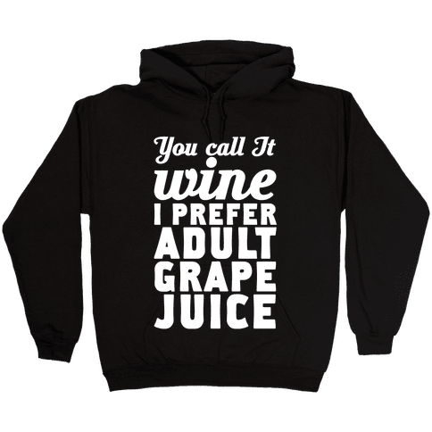 You Call It Wine I Prefer Adult Grape Juice Hooded Sweatshirt