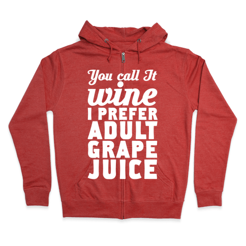 You Call It Wine I Prefer Adult Grape Juice Zip Hoodie