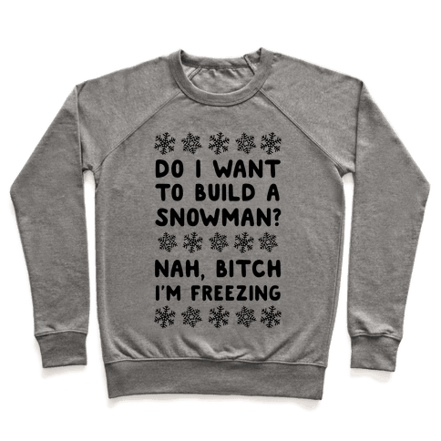 Do I Want To Build A Snowman? Pullover