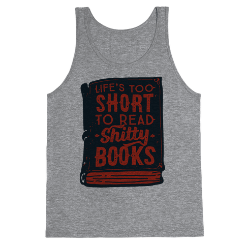 Life's Too Short To Read Shitty Books Tank Top