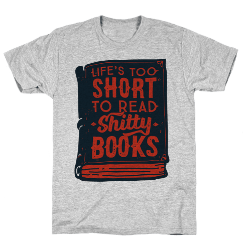 Life's Too Short To Read Shitty Books Mens T-Shirt