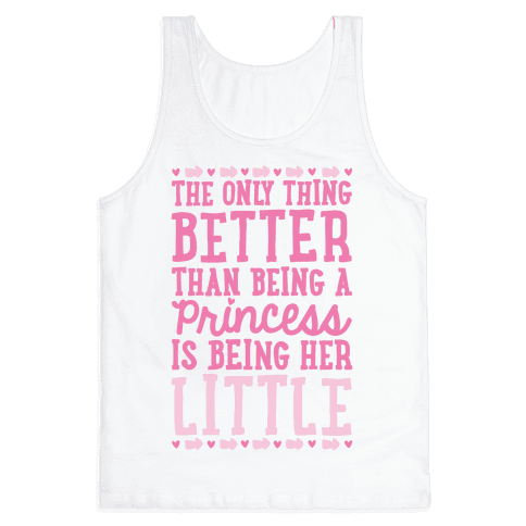 The Only Thing Better Than Being A Princess Is Being Her Little Tank Top