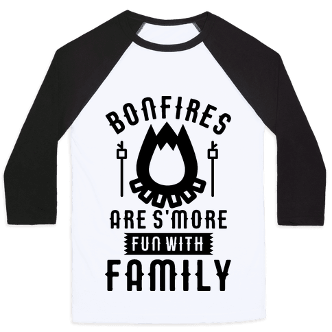 Bonfires Are S'more Fun With Family Baseball Tee