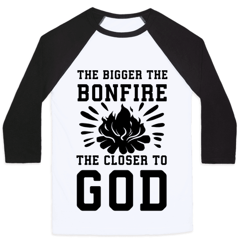 The Bigger the Bonfire the Closer to God Baseball Tee
