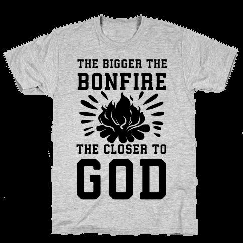 The Bigger the Bonfire the Closer to God Mens T-Shirt