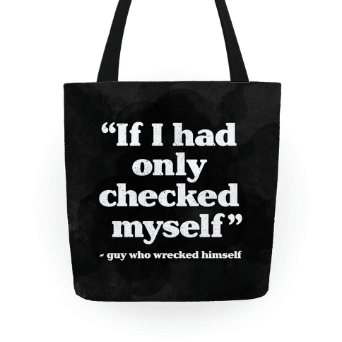 """If Only I Had Checked Myself"" - Guy Who Wrecked Himself Tote"