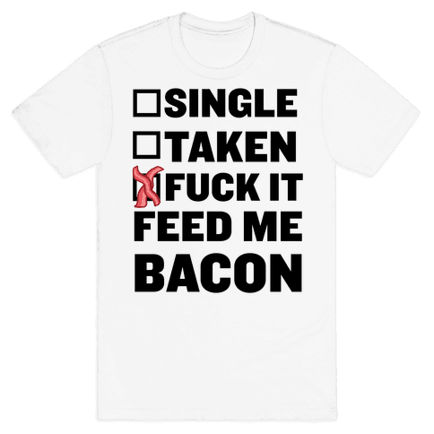 F*** It Feed Me Bacon Mens T-Shirt