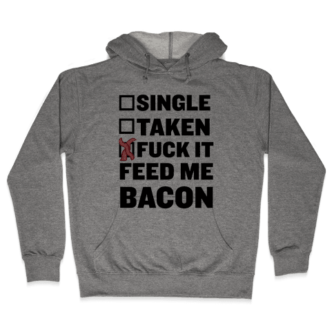 F*** It Feed Me Bacon Hooded Sweatshirt