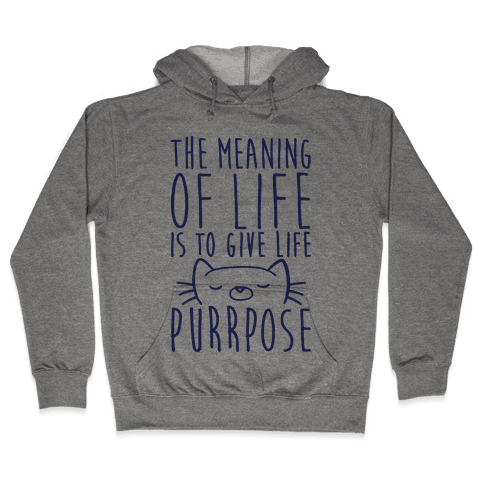 The Meaning of Life is to Give Life Purrpose Hooded Sweatshirt
