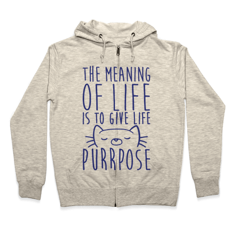 The Meaning of Life is to Give Life Purrpose Zip Hoodie
