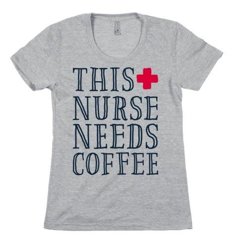This Nurse Needs Coffee Womens T-Shirt