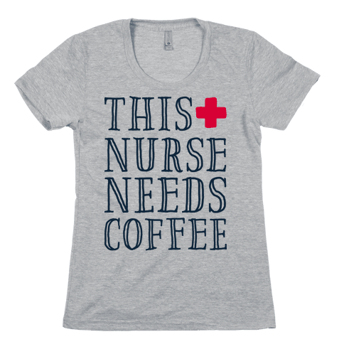 This Nurse Needs Coffee  Womens T-Shirt